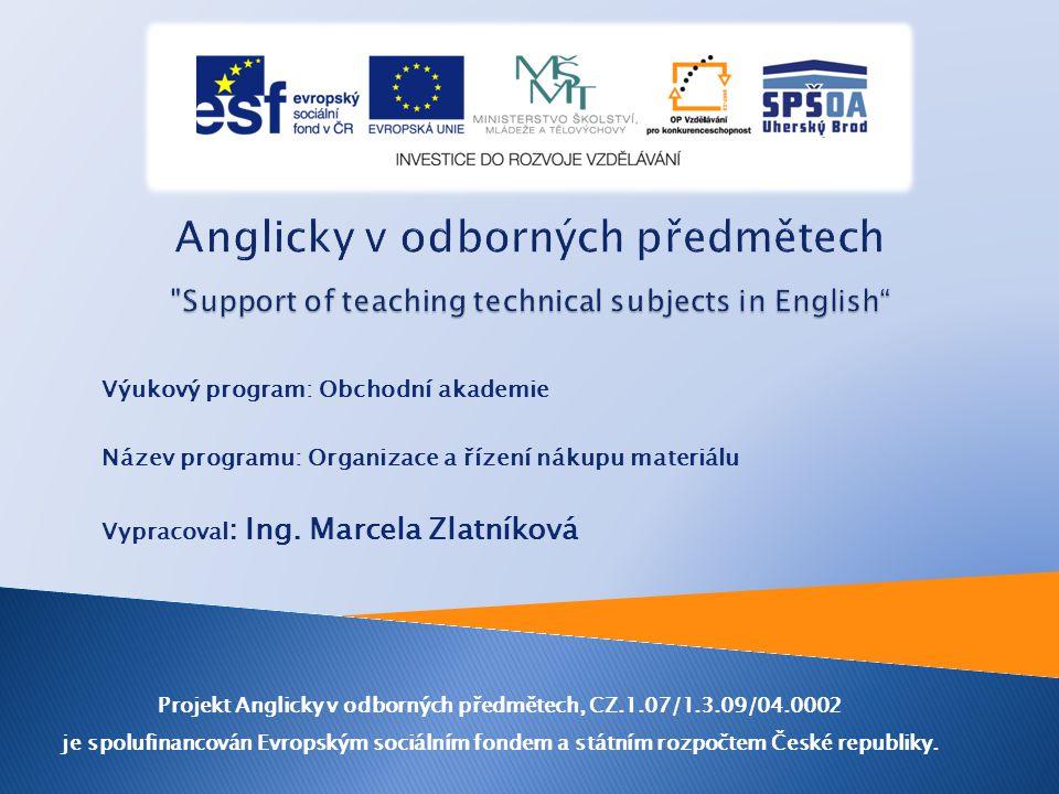 Výukový program: Obchodní akademie Název programu: Organizace a řízení nákupu materiálu Vypracoval : Ing.