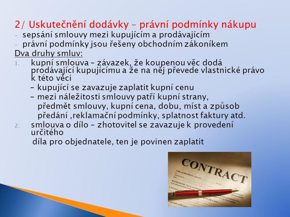 2/ Uskutečnění dodávky – právní podmínky nákupu - sepsání smlouvy mezi kupujícím a prodávajícím - právní podmínky jsou řešeny obchodním zákoníkem Dva druhy smluv: 1.