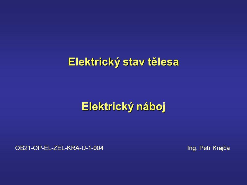 Elektrický stav tělesa Elektrický náboj OB21-OP-EL-ZEL-KRA-U-1-004 Ing. Petr Krajča