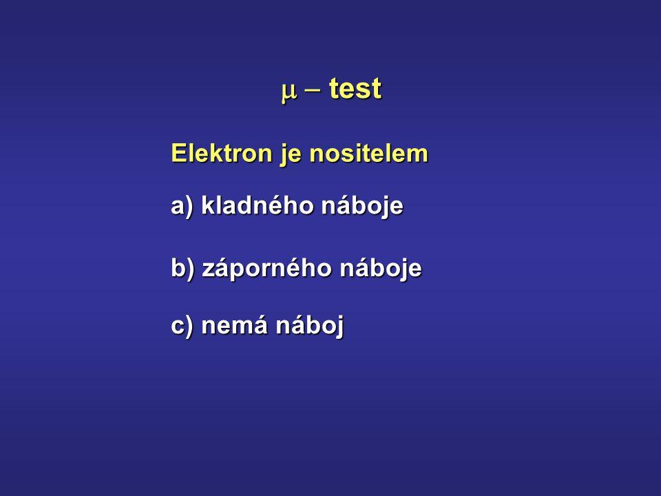 Elektron je nositelem  test a) kladného náboje b) záporného náboje c) nemá náboj