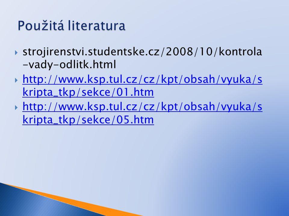  strojirenstvi.studentske.cz/2008/10/kontrola -vady-odlitk.html  http://www.ksp.tul.cz/cz/kpt/obsah/vyuka/s kripta_tkp/sekce/01.htm http://www.ksp.t