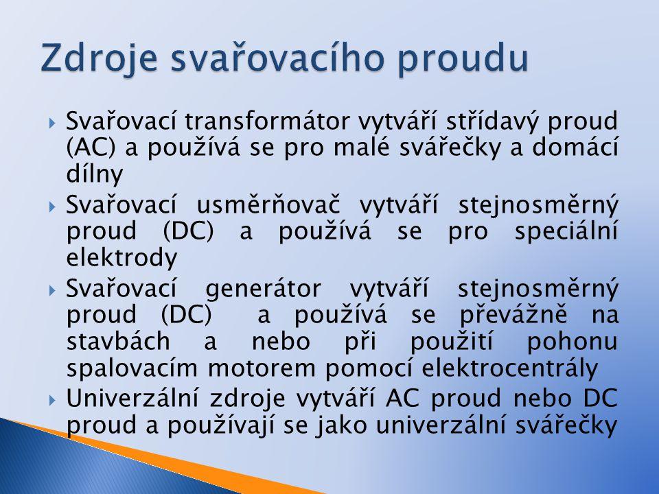  Svařovací transformátor vytváří střídavý proud (AC) a používá se pro malé svářečky a domácí dílny  Svařovací usměrňovač vytváří stejnosměrný proud (DC) a používá se pro speciální elektrody  Svařovací generátor vytváří stejnosměrný proud (DC) a používá se převážně na stavbách a nebo při použití pohonu spalovacím motorem pomocí elektrocentrály  Univerzální zdroje vytváří AC proud nebo DC proud a používají se jako univerzální svářečky