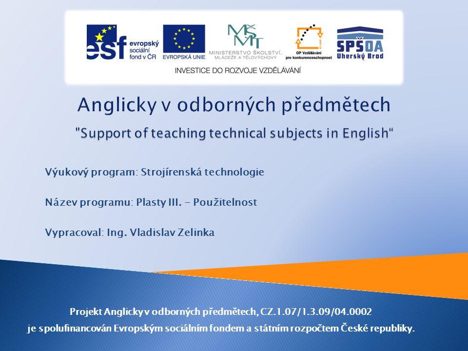 Výukový program: Strojírenská technologie Název programu: Plasty III. - Použitelnost Vypracoval: Ing. Vladislav Zelinka Projekt Anglicky v odborných p