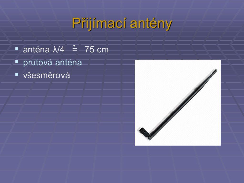 Přijímací antény  anténa λ/4 = 75 cm  prutová anténa  všesměrová