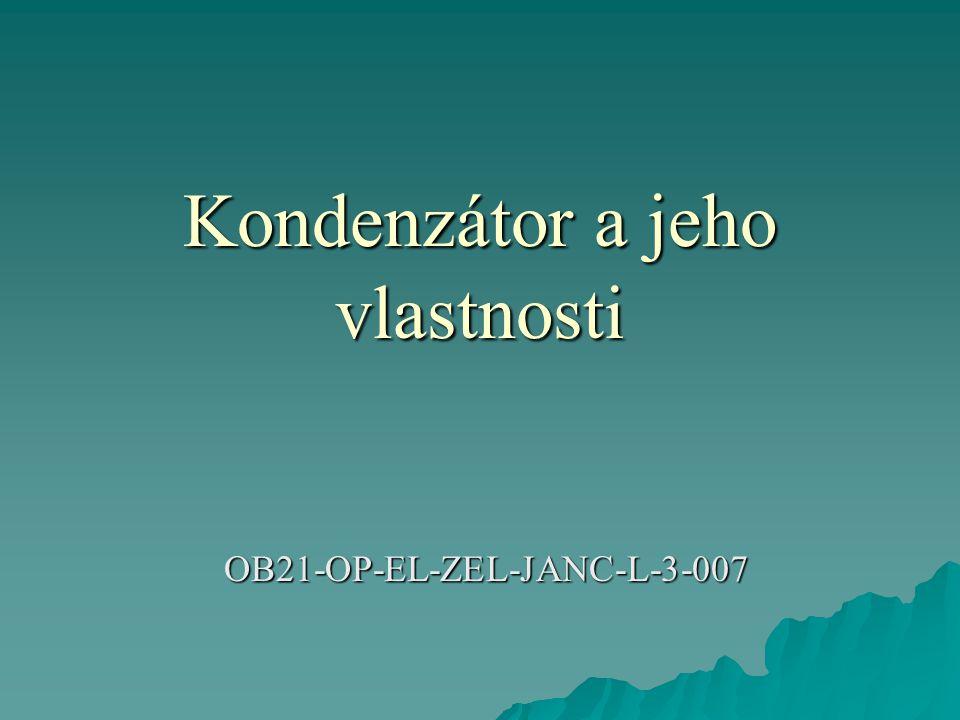 Kondenzátor a jeho vlastnosti OB21-OP-EL-ZEL-JANC-L-3-007
