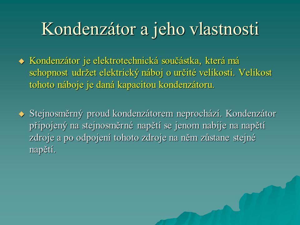 Kondenzátor je elektrotechnická součástka, která má schopnost udržet elektrický náboj o určité velikosti.