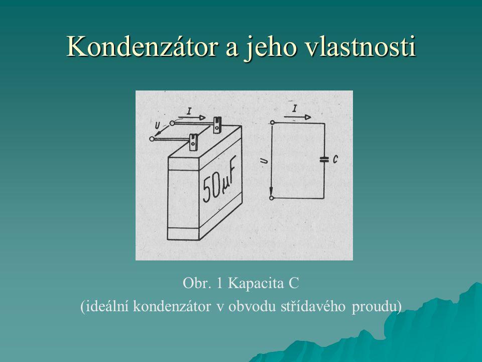 Kondenzátor a jeho vlastnosti Obr. 1 Kapacita C (ideální kondenzátor v obvodu střídavého proudu)
