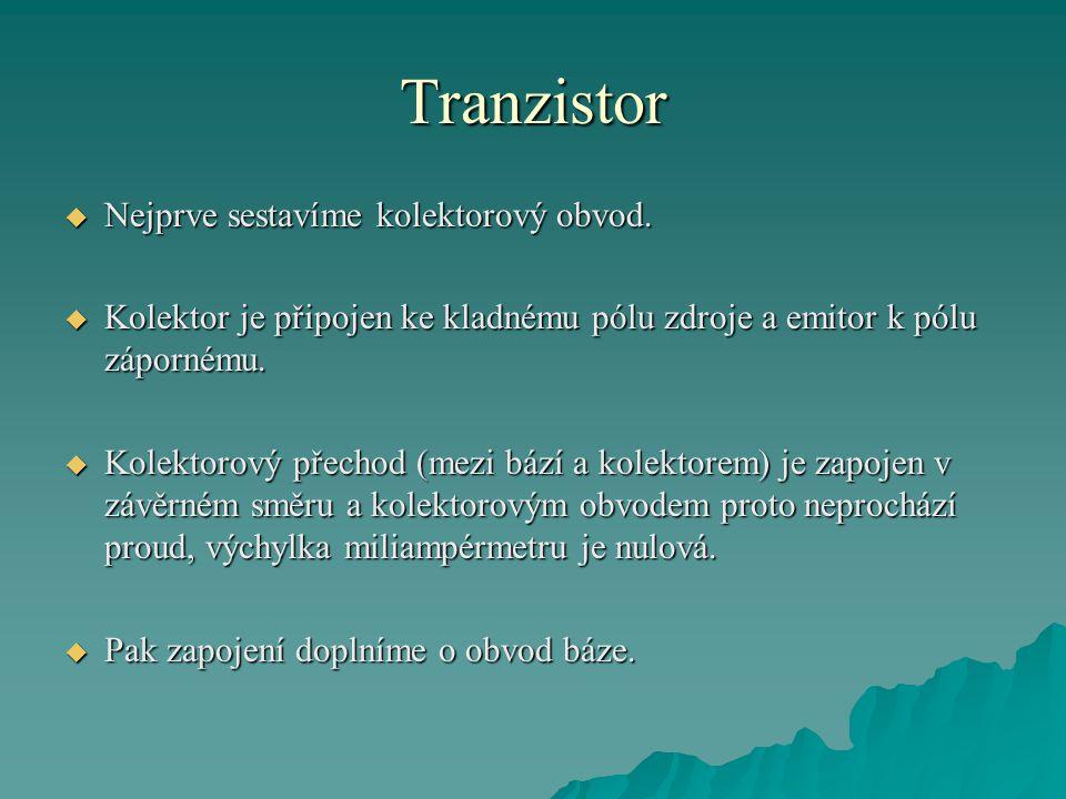 Tranzistor  Nejprve sestavíme kolektorový obvod.  Kolektor je připojen ke kladnému pólu zdroje a emitor k pólu zápornému.  Kolektorový přechod (mez