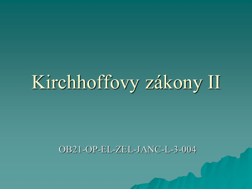 Kirchhoffovy zákony II OB21-OP-EL-ZEL-JANC-L-3-004