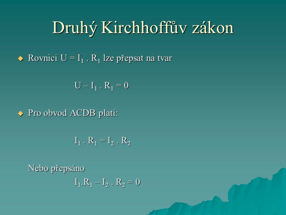 Druhý Kirchhoffův zákon  Rovnici U = I 1. R 1 lze přepsat na tvar U – I 1.