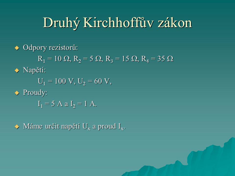Druhý Kirchhoffův zákon  Odpory rezistorů: R 1 = 10 , R 2 = 5 , R 3 = 15 , R 4 = 35   Napětí: U 1 = 100 V, U 2 = 60 V,  Proudy: I 1 = 5 A a I 2 = 1 A.