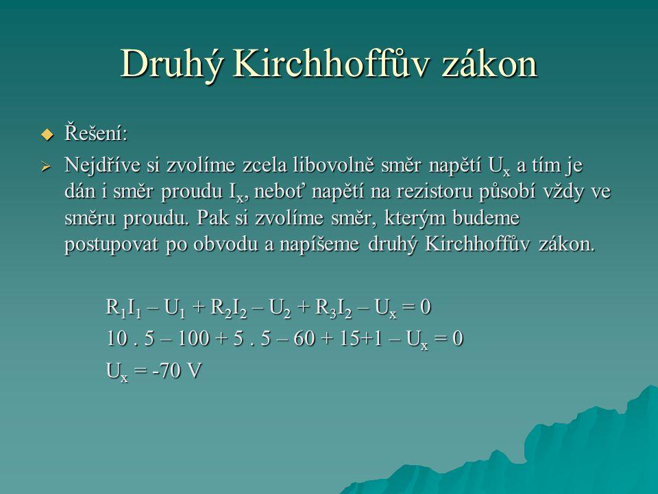 Druhý Kirchhoffův zákon  Řešení:  Nejdříve si zvolíme zcela libovolně směr napětí U x a tím je dán i směr proudu I x, neboť napětí na rezistoru působí vždy ve směru proudu.