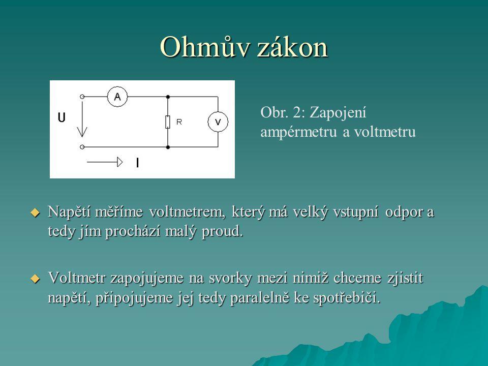 Ohmův zákon  Napětí měříme voltmetrem, který má velký vstupní odpor a tedy jím prochází malý proud.