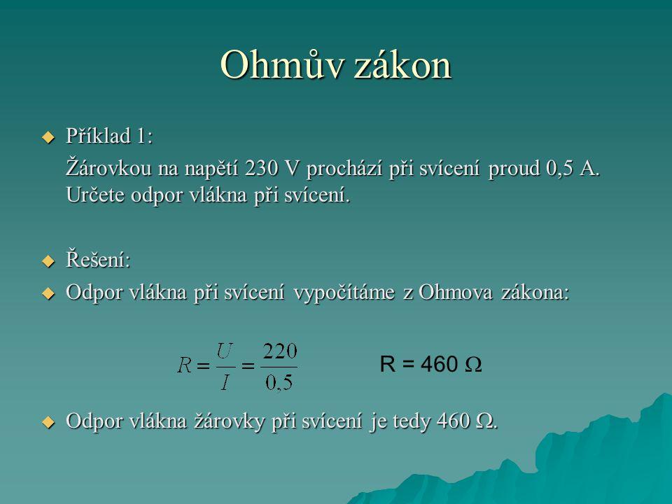 Ohmův zákon  Příklad 1: Žárovkou na napětí 230 V prochází při svícení proud 0,5 A.