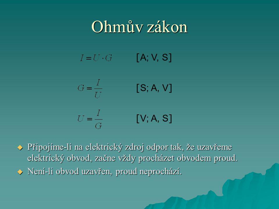 Ohmův zákon  Připojíme-li na elektrický zdroj odpor tak, že uzavřeme elektrický obvod, začne vždy procházet obvodem proud.
