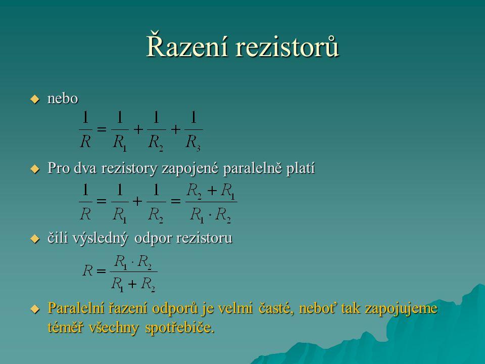 Řazení rezistorů  nebo  Pro dva rezistory zapojené paralelně platí  čili výsledný odpor rezistoru  Paralelní řazení odporů je velmi časté, neboť t