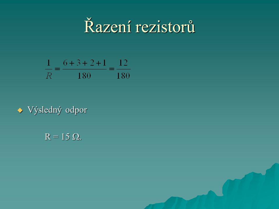 Řazení rezistorů  Výsledný odpor R = 15 .