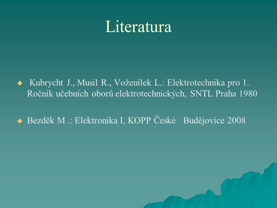 Literatura   Kubrycht J., Musil R., Voženílek L.: Elektrotechnika pro 1. Ročník učebních oborů elektrotechnických, SNTL Praha 1980   Bezděk M.: El