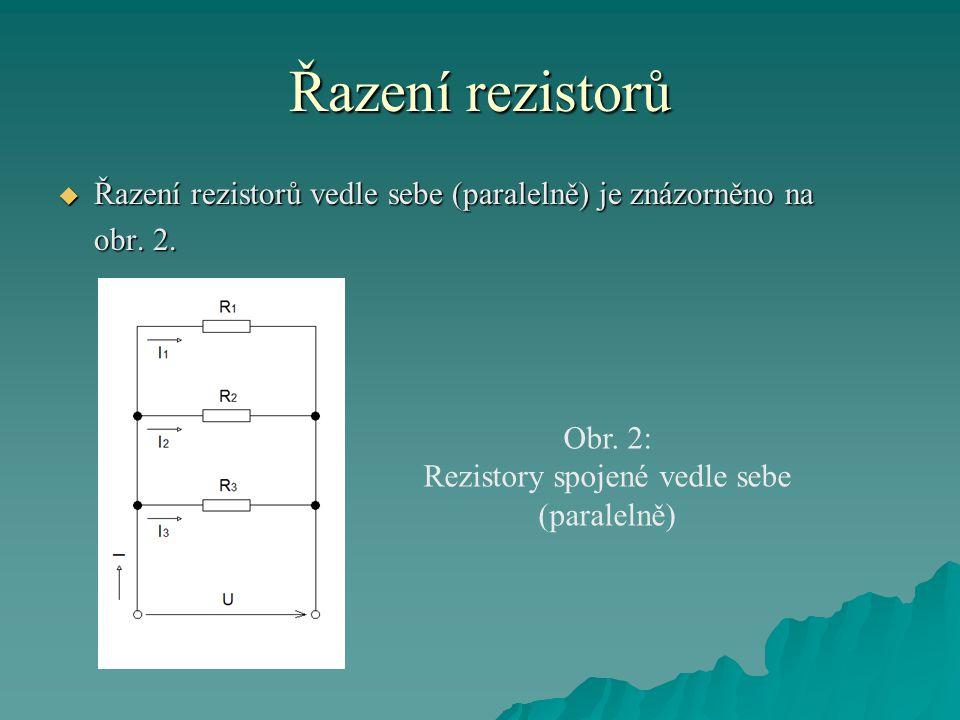 Řazení rezistorů  Řazení rezistorů vedle sebe (paralelně) je znázorněno na obr. 2. Obr. 2: Rezistory spojené vedle sebe (paralelně)