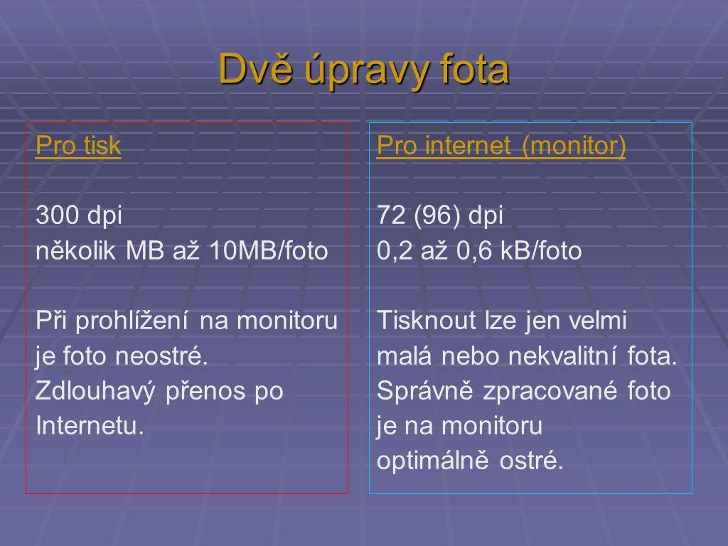 Dvě úpravy fota Pro tiskPro internet (monitor) 300 dpi72 (96) dpi několik MB až 10MB/foto 0,2 až 0,6 kB/foto Při prohlížení na monitoruTisknout lze jen velmi je foto neostré.malá nebo nekvalitní fota.