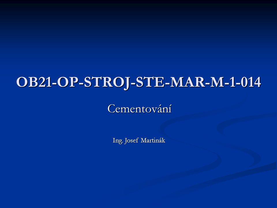 OB21-OP-STROJ-STE-MAR-M-1-014 Cementování Ing. Josef Martinák