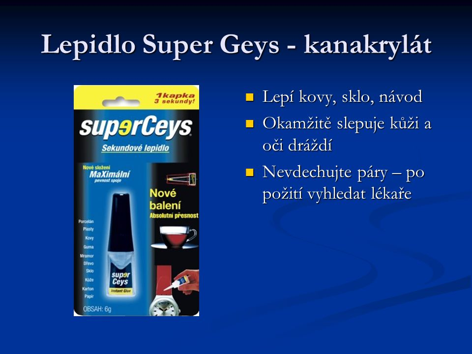 Lepidlo Super Geys - kanakrylát Lepí kovy, sklo, návod Okamžitě slepuje kůži a oči dráždí Nevdechujte páry – po požití vyhledat lékaře