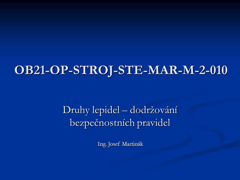 OB21-OP-STROJ-STE-MAR-M-2-010 Druhy lepidel – dodržování bezpečnostních pravidel Ing. Josef Martinák
