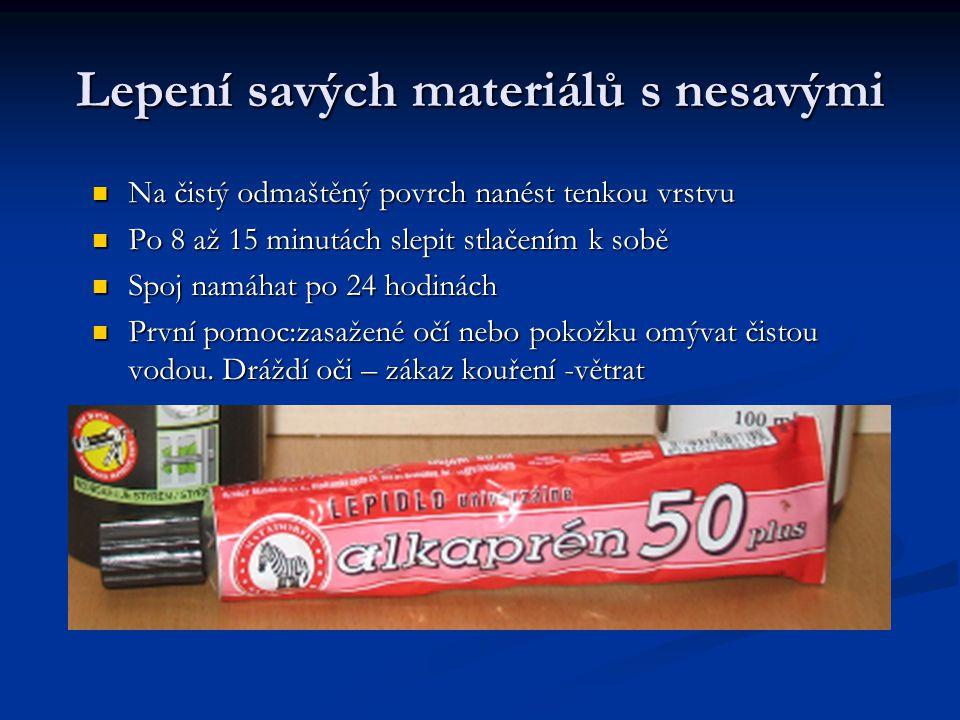 Lepení savých materiálů s nesavými Na čistý odmaštěný povrch nanést tenkou vrstvu Po 8 až 15 minutách slepit stlačením k sobě Spoj namáhat po 24 hodin