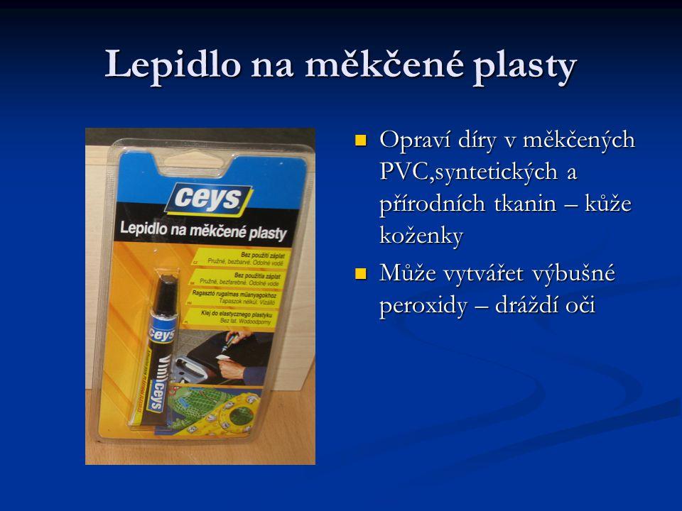 Lepidlo na měkčené plasty Opraví díry v měkčených PVC,syntetických a přírodních tkanin – kůže koženky Může vytvářet výbušné peroxidy – dráždí oči