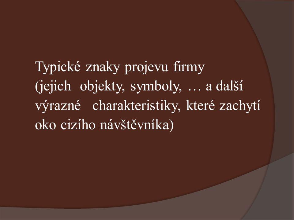 Typické znaky projevu firmy (jejich objekty, symboly, … a další výrazné charakteristiky, které zachytí oko cizího návštěvníka)