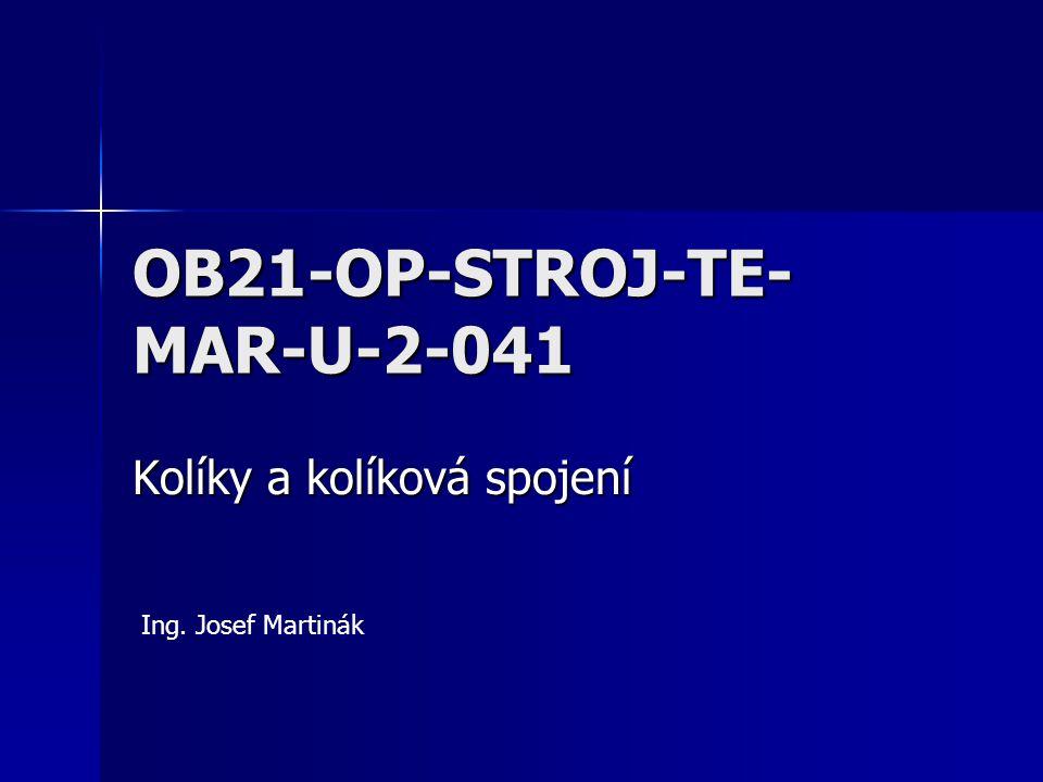 OB21-OP-STROJ-TE- MAR-U-2-041 Kolíky a kolíková spojení Ing. Josef Martinák