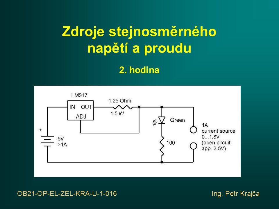 Zdroje stejnosměrného napětí a proudu 2. hodina OB21-OP-EL-ZEL-KRA-U-1-016 Ing. Petr Krajča