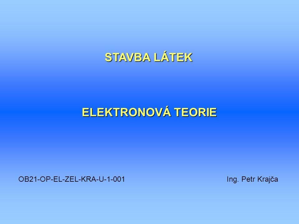 STAVBA LÁTEK ELEKTRONOVÁ TEORIE OB21-OP-EL-ZEL-KRA-U-1-001 Ing. Petr Krajča