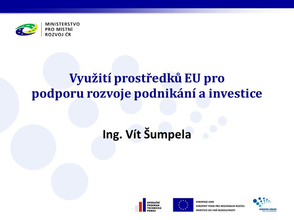 Využití prostředků EU pro podporu rozvoje podnikání a investice Ing. Vít Šumpela