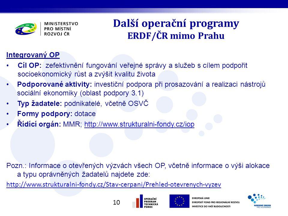 Další operační programy ERDF/ČR mimo Prahu Integrovaný OP Cíl OP: zefektivnění fungování veřejné správy a služeb s cílem podpořit socioekonomický růst