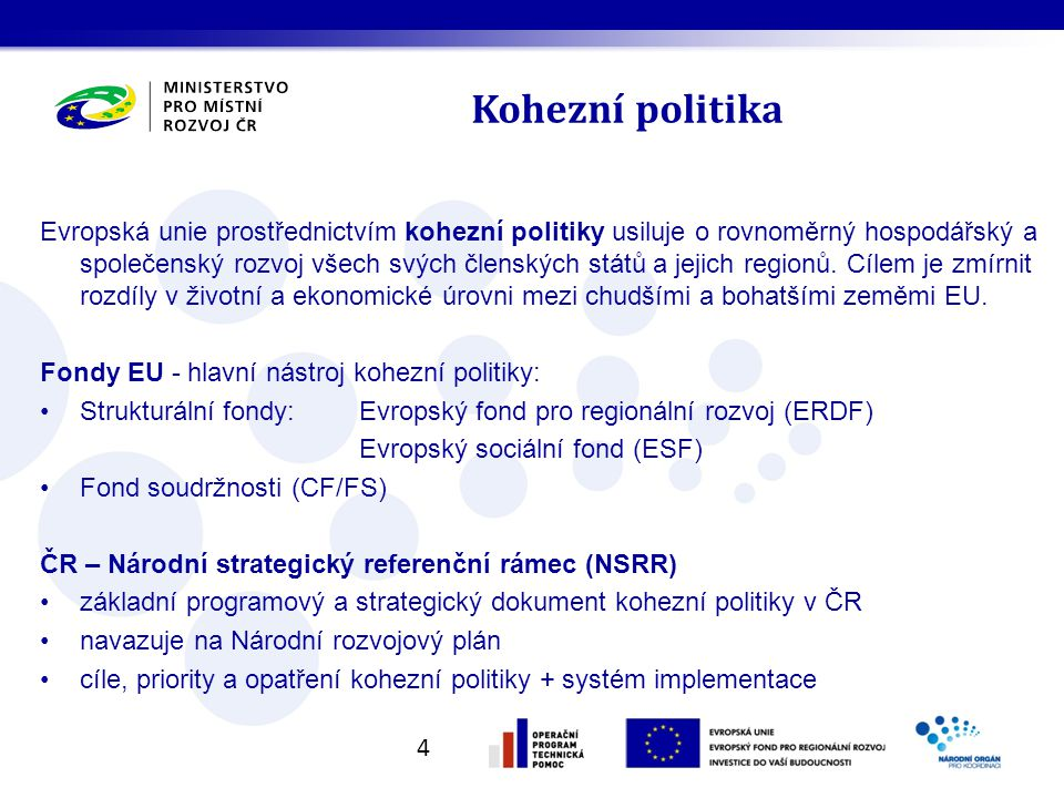 Kohezní politika 4 Evropská unie prostřednictvím kohezní politiky usiluje o rovnoměrný hospodářský a společenský rozvoj všech svých členských států a