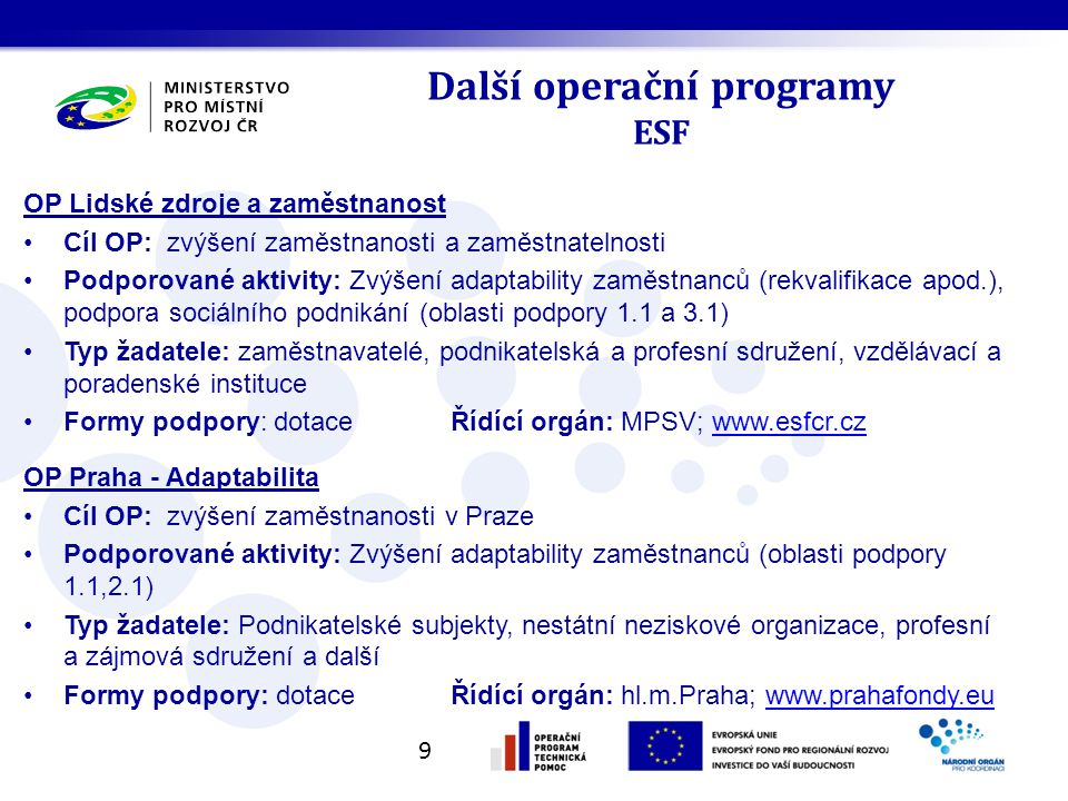 Další operační programy ESF OP Lidské zdroje a zaměstnanost Cíl OP: zvýšení zaměstnanosti a zaměstnatelnosti Podporované aktivity: Zvýšení adaptabilit