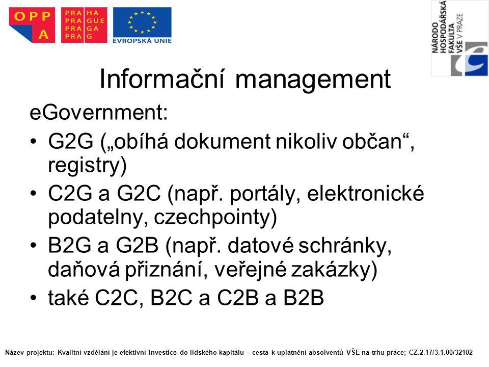 """Název projektu: Kvalitní vzdělání je efektivní investice do lidského kapitálu – cesta k uplatnění absolventů VŠE na trhu práce; CZ.2.17/3.1.00/32102 Informační management eGovernment: G2G (""""obíhá dokument nikoliv občan , registry) C2G a G2C (např."""