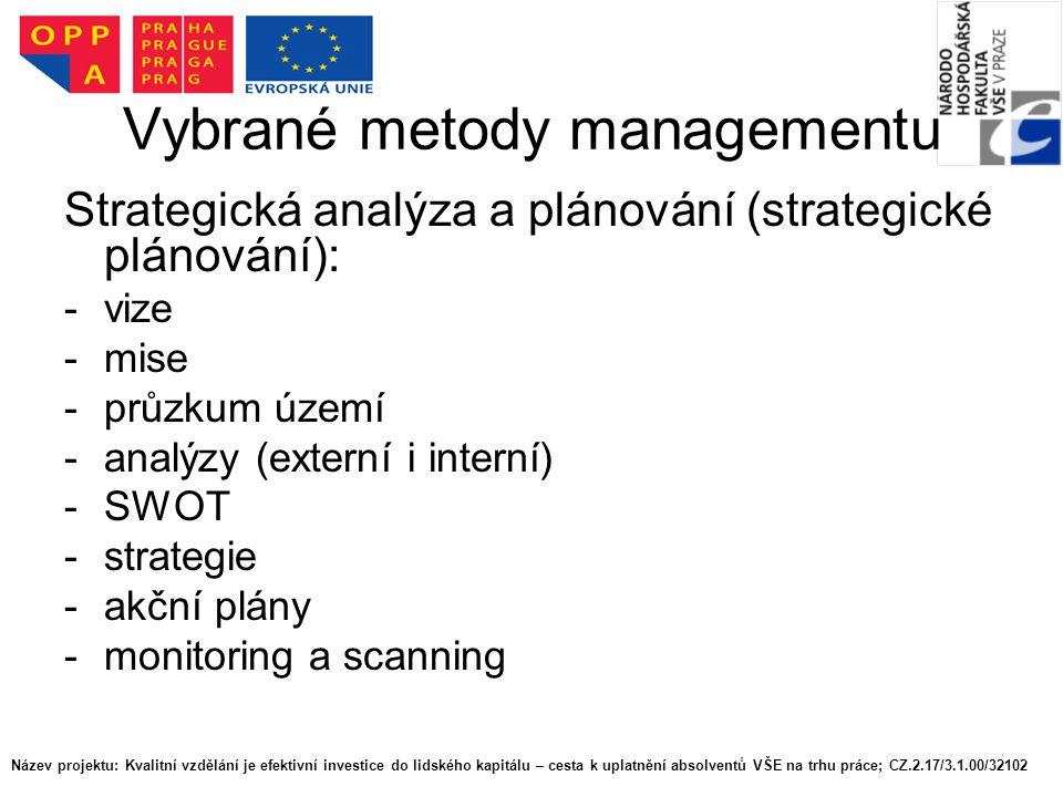 Název projektu: Kvalitní vzdělání je efektivní investice do lidského kapitálu – cesta k uplatnění absolventů VŠE na trhu práce; CZ.2.17/3.1.00/32102 Vybrané metody managementu Strategická analýza a plánování (strategické plánování): -vize -mise -průzkum území -analýzy (externí i interní) -SWOT -strategie -akční plány -monitoring a scanning