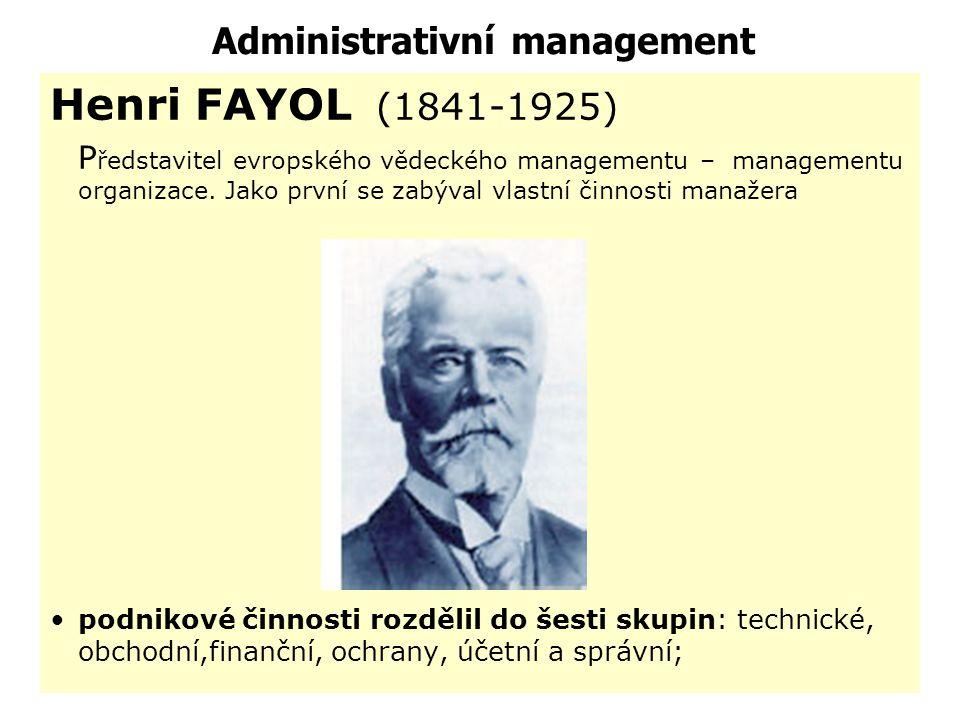 Evropská škola vědeckého managementu Management organizací - principy managementu organizace Představitele: H. Fayol – principy managementu M. Weber –