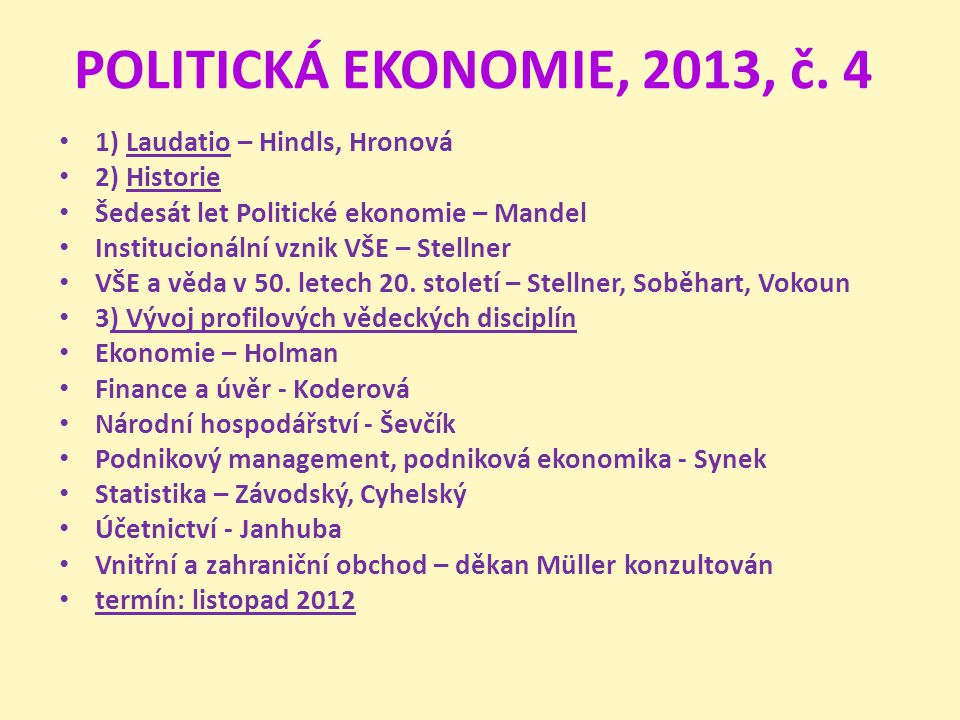POLITICKÁ EKONOMIE, 2013, č. 4 1) Laudatio – Hindls, Hronová 2) Historie Šedesát let Politické ekonomie – Mandel Institucionální vznik VŠE – Stellner