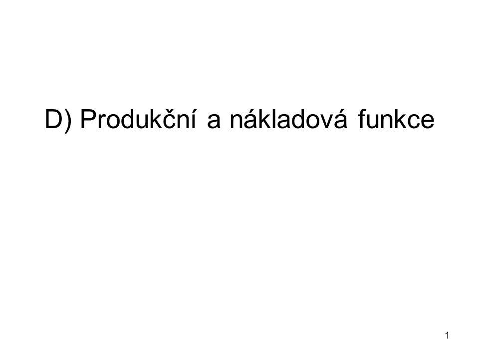1 D) Produkční a nákladová funkce