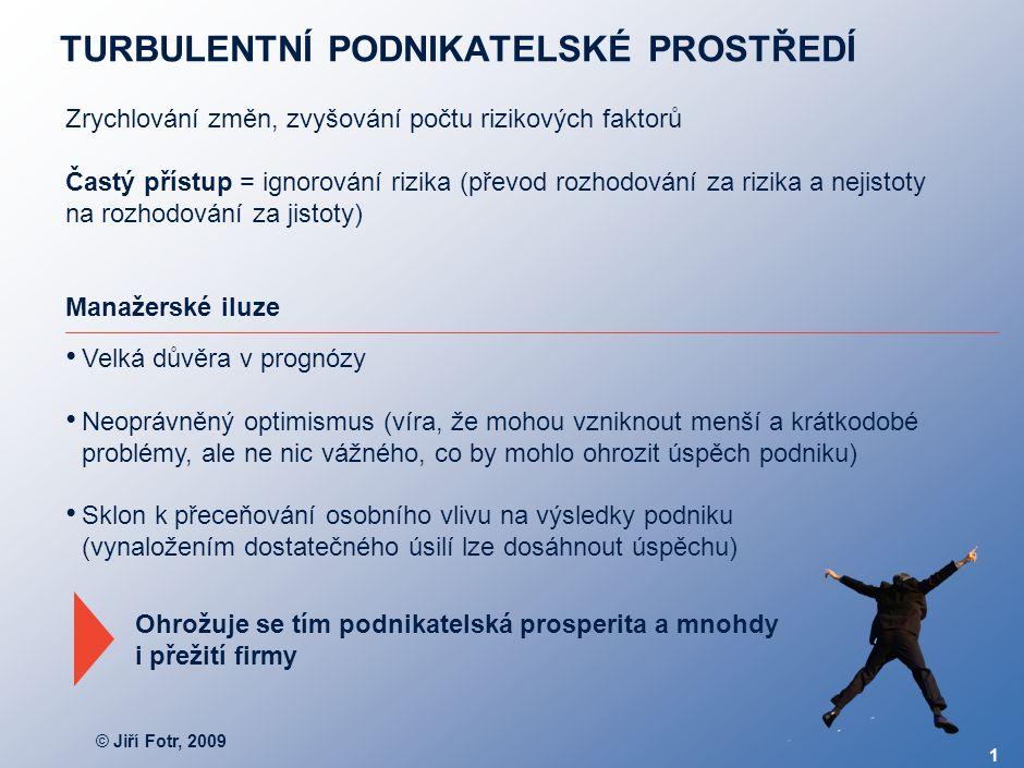 © Jiří Fotr, 2009 1 TURBULENTNÍ PODNIKATELSKÉ PROSTŘEDÍ Zrychlování změn, zvyšování počtu rizikových faktorů Častý přístup = ignorování rizika (převod