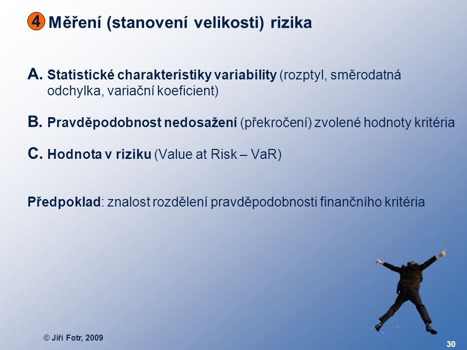 © Jiří Fotr, 2009 30 Měření (stanovení velikosti) rizika A. Statistické charakteristiky variability (rozptyl, směrodatná odchylka, variační koeficient
