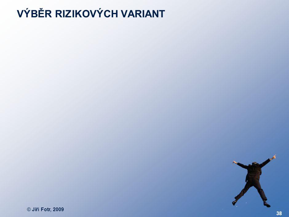 © Jiří Fotr, 2009 38 VÝBĚR RIZIKOVÝCH VARIANT