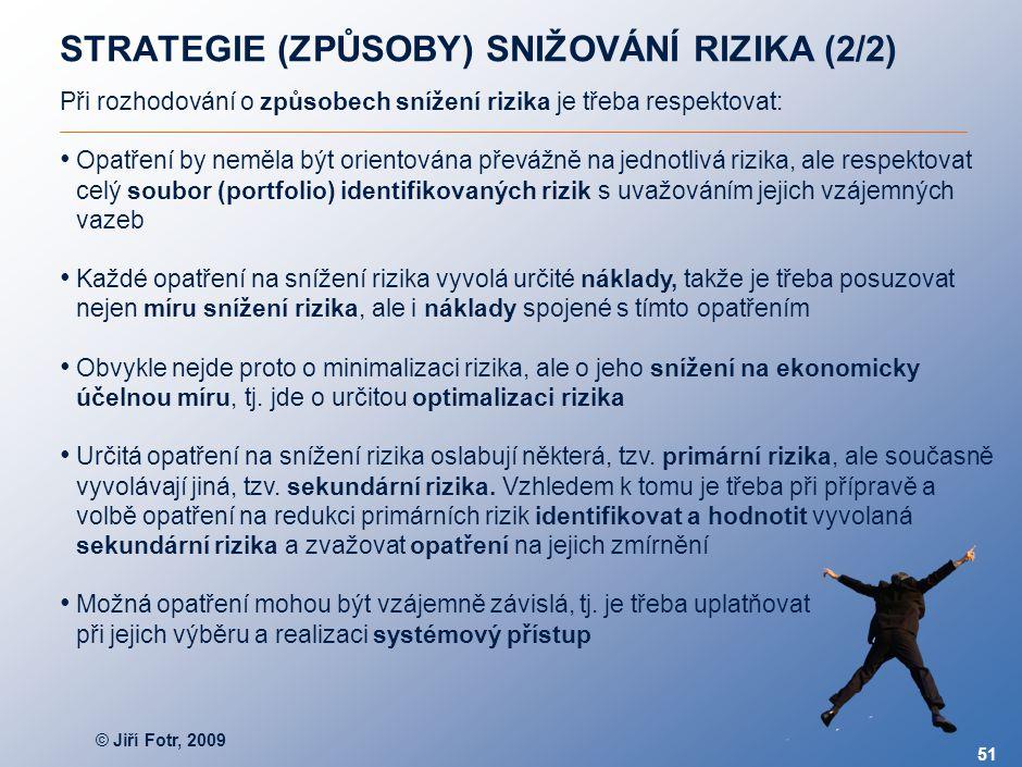 © Jiří Fotr, 2009 51 Při rozhodování o způsobech snížení rizika je třeba respektovat: Opatření by neměla být orientována převážně na jednotlivá rizika