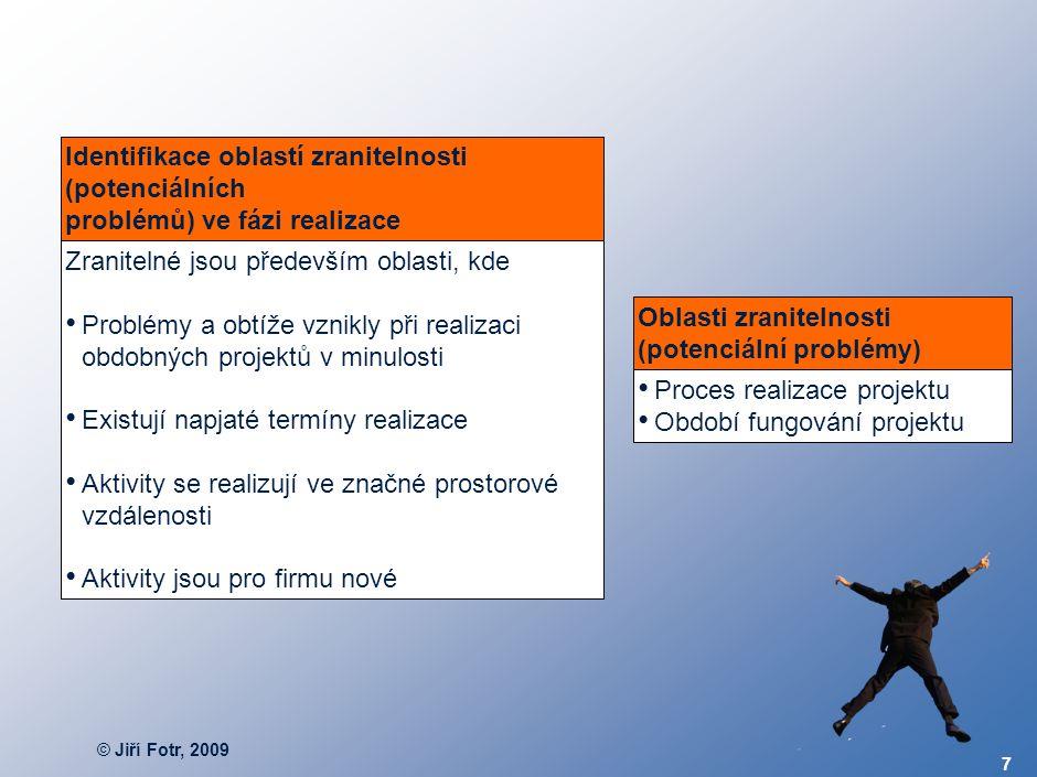 © Jiří Fotr, 2009 7 Oblasti zranitelnosti (potenciální problémy) Proces realizace projektu Období fungování projektu Identifikace oblastí zranitelnost