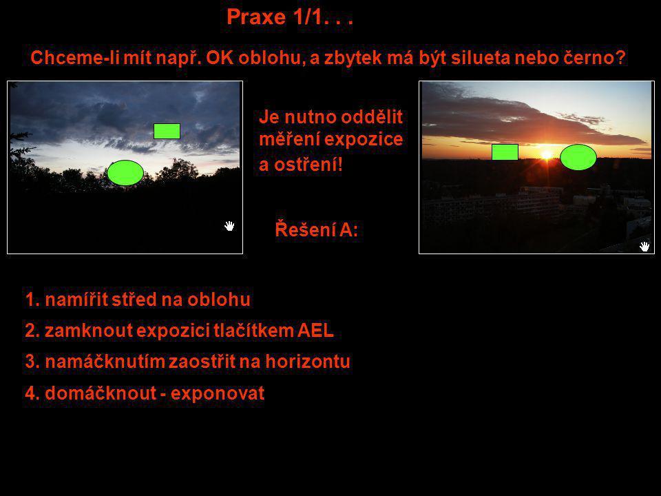 Praxe 1/1... Chceme-li mít např. OK oblohu, a zbytek má být silueta nebo černo? Řešení A: Je nutno oddělit měření expozice a ostření! 2. zamknout expo