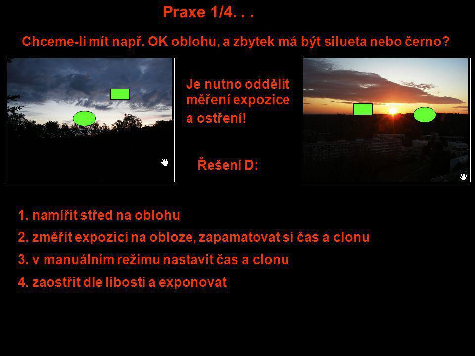 Praxe 1/4... Chceme-li mít např. OK oblohu, a zbytek má být silueta nebo černo? Řešení D: Je nutno oddělit měření expozice a ostření! 2. změřit expozi