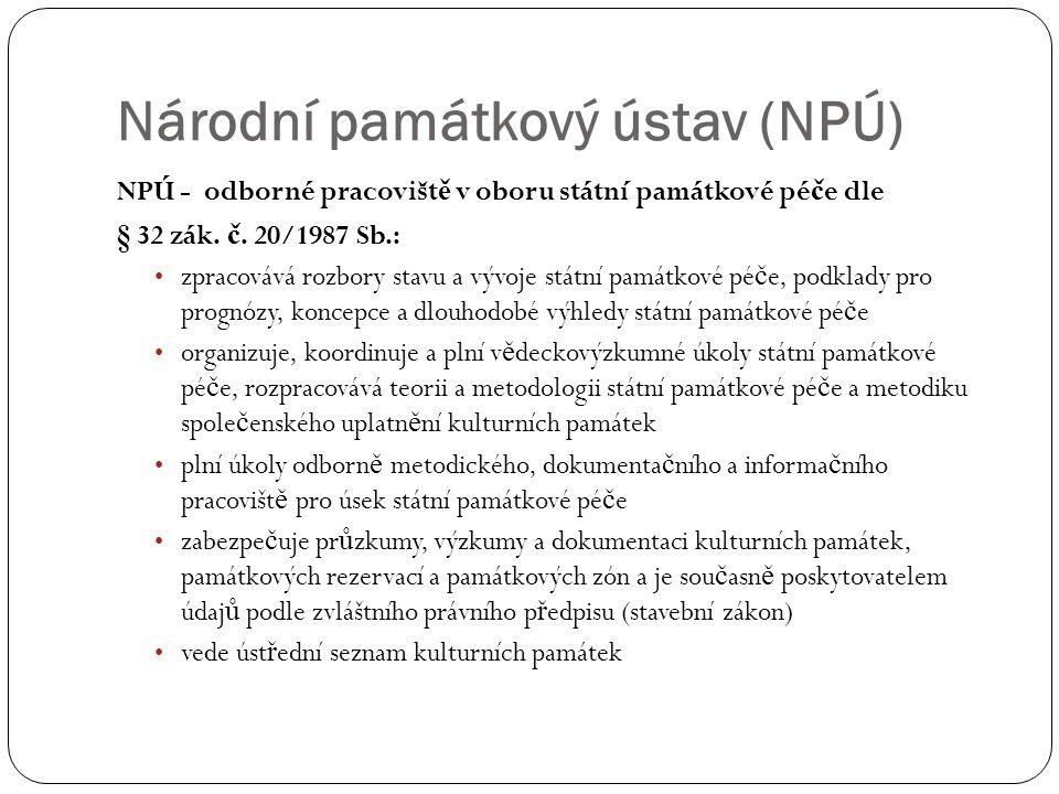 Národní památkový ústav (NPÚ) NPÚ - odborné pracovišt ě v oboru státní památkové pé č e dle § 32 zák.
